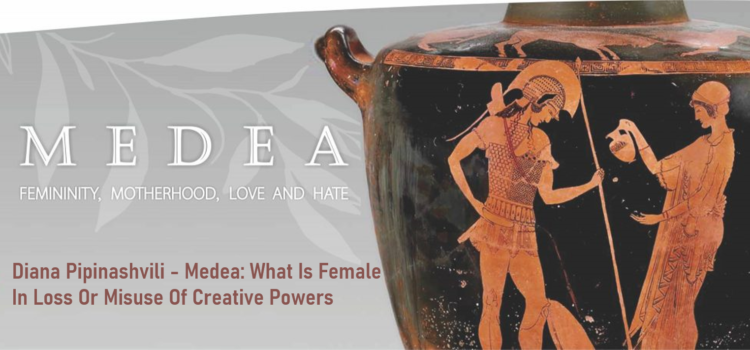 Diana Pipinashvili – Medea: What Is Female In Loss Or Misuse Of Creative Powers